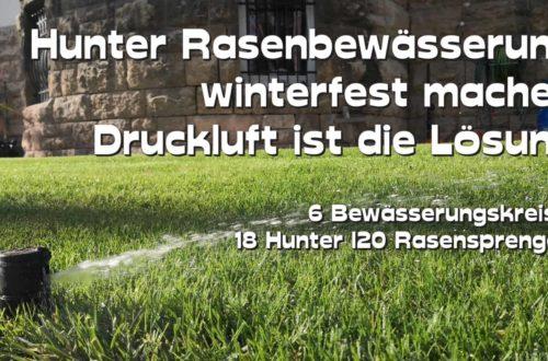 Hunter Rasenbewässerung winterfest machen Druckluft ist die Lösung - Unterirdische Rasenbewässerungsanlage Einwintern und frostsicher machen