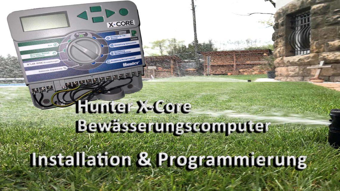 Installation und Programmierung Hunter X Core Bewaesserungscomputer 1 - Einbau, Installation und Programmierung automatische Gartenbewässerungscomputer Hunter X-Core