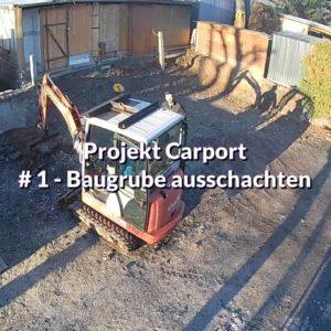Projekt Carport Baugrube schachten - Carport selber bauen - Bauplatz vorbereiten