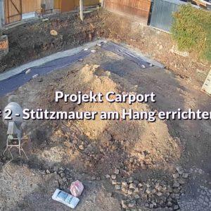 Projekt Carport Stuetzmauer errichten - Carport selber bauen - Hang mit Schalsteinen sichern